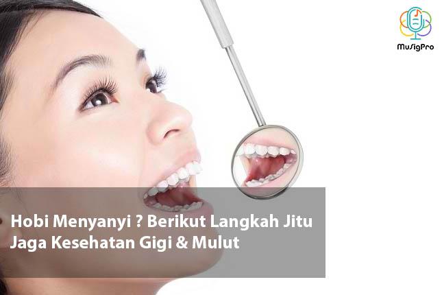 Hobi Menyanyi ? Berikut Langkah Jitu Jaga Kesehatan Gigi & Mulut