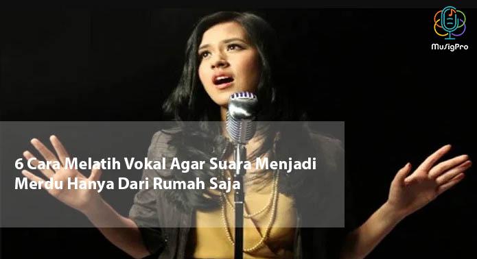 6 Cara Melatih Vokal Agar Suara Menjadi Merdu Hanya Dari Rumah Saja