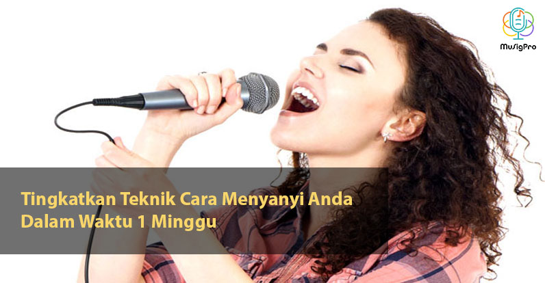 Tingkatkan Teknik Cara Menyanyi Anda Dalam Waktu 1 Minggu