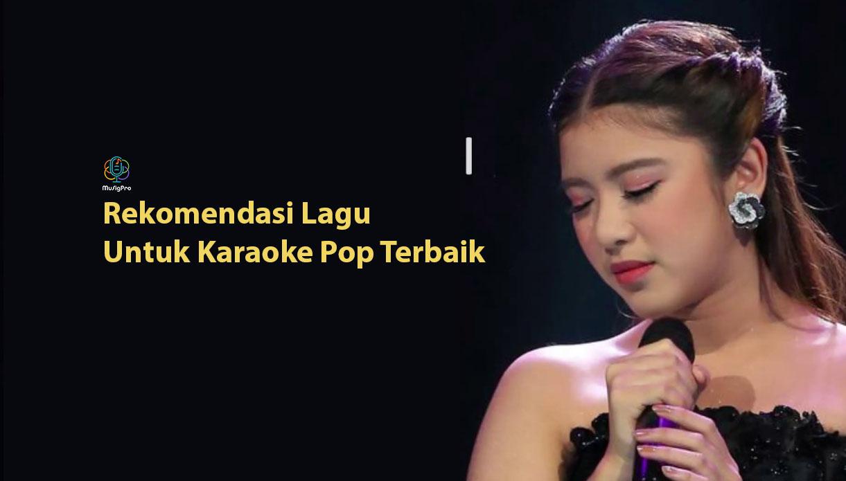 Rekomendasi Lagu Untuk Karaoke Pop Terbaik