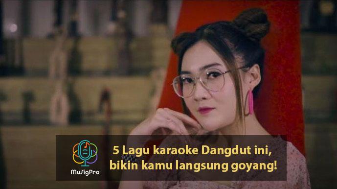 5 Lagu karaoke Dangdut ini, bikin kamu langsung goyang!