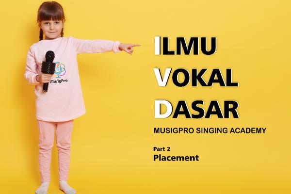 Belajar Vokal Bersama MuSigPro Part 2: Placement